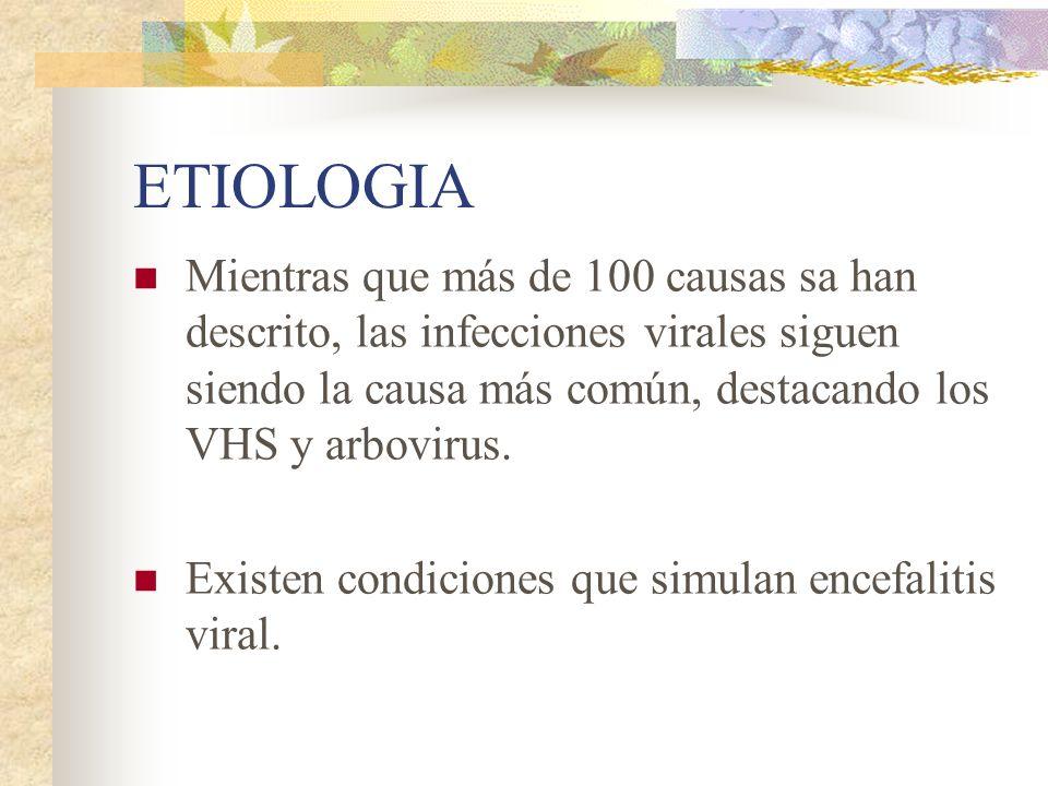 ETIOLOGIA Mientras que más de 100 causas sa han descrito, las infecciones virales siguen siendo la causa más común, destacando los VHS y arbovirus. Ex