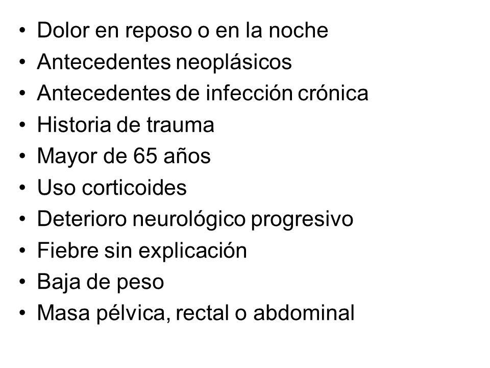 Dolor en reposo o en la noche Antecedentes neoplásicos Antecedentes de infección crónica Historia de trauma Mayor de 65 años Uso corticoides Deterioro