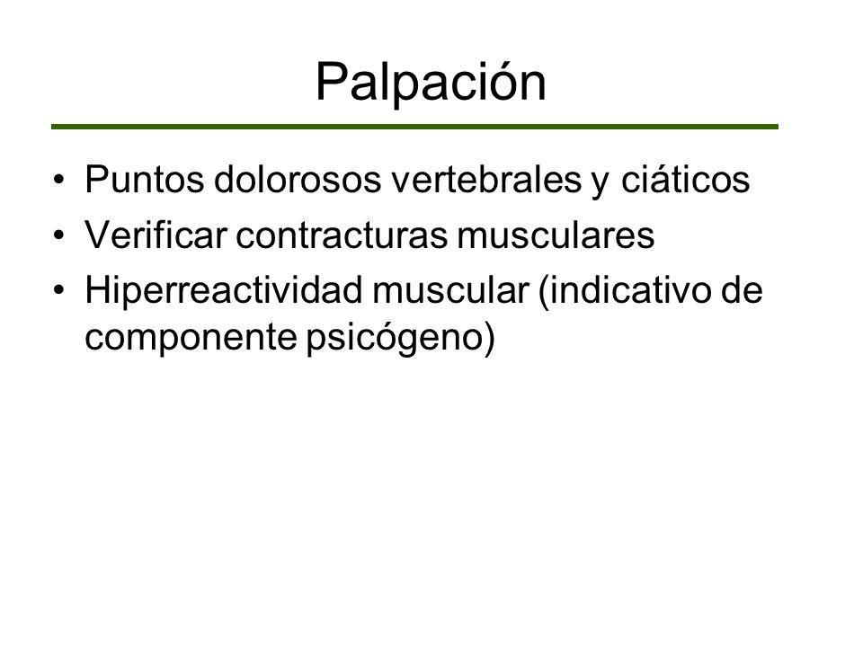 Palpación Puntos dolorosos vertebrales y ciáticos Verificar contracturas musculares Hiperreactividad muscular (indicativo de componente psicógeno)