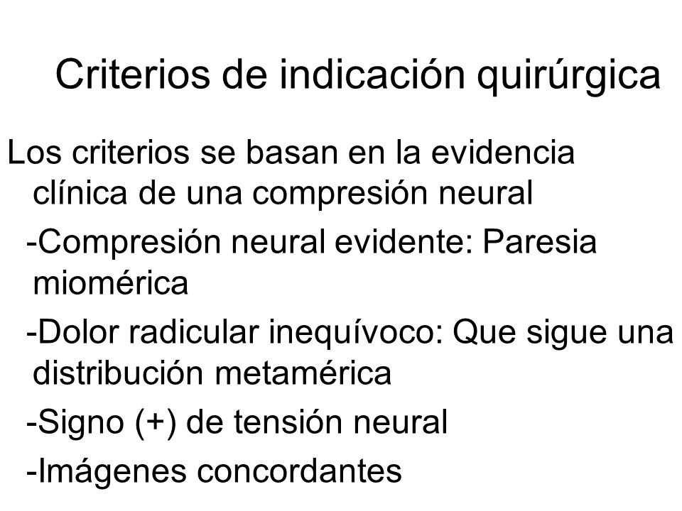 Los criterios se basan en la evidencia clínica de una compresión neural -Compresión neural evidente: Paresia miomérica -Dolor radicular inequívoco: Qu
