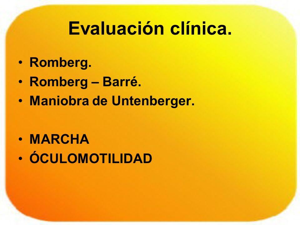 Evaluación clínica. Romberg. Romberg – Barré. Maniobra de Untenberger. MARCHA ÓCULOMOTILIDAD