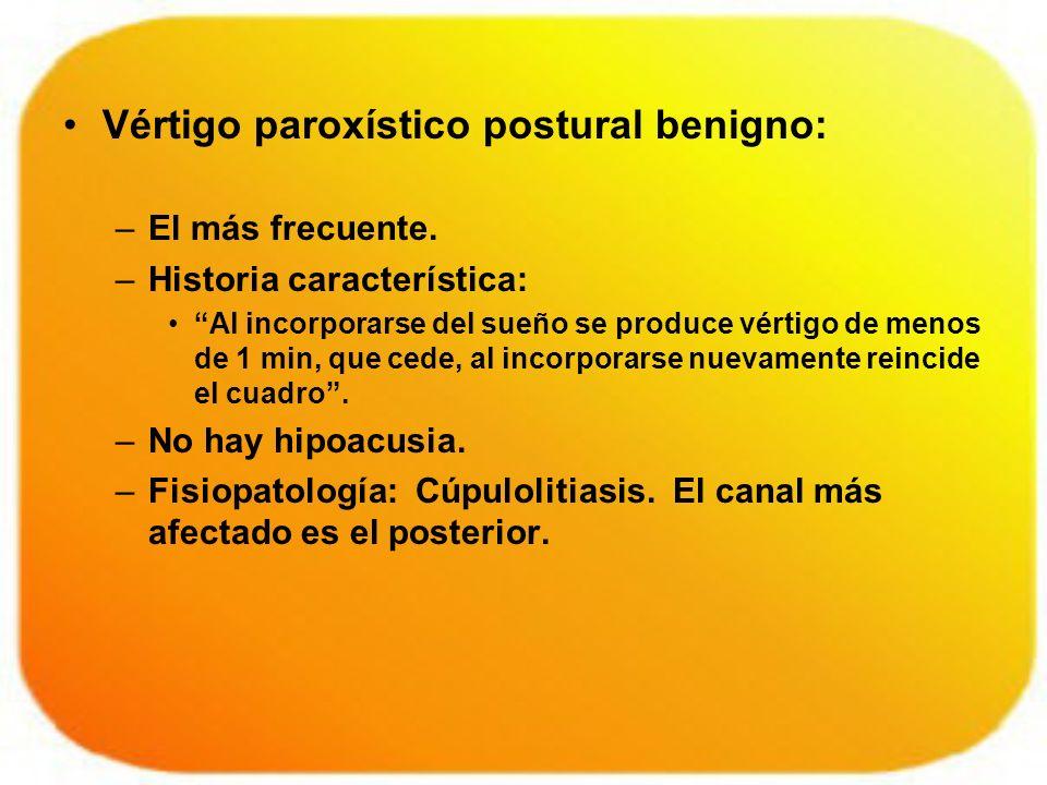 Vértigo paroxístico postural benigno: –El más frecuente. –Historia característica: Al incorporarse del sueño se produce vértigo de menos de 1 min, que