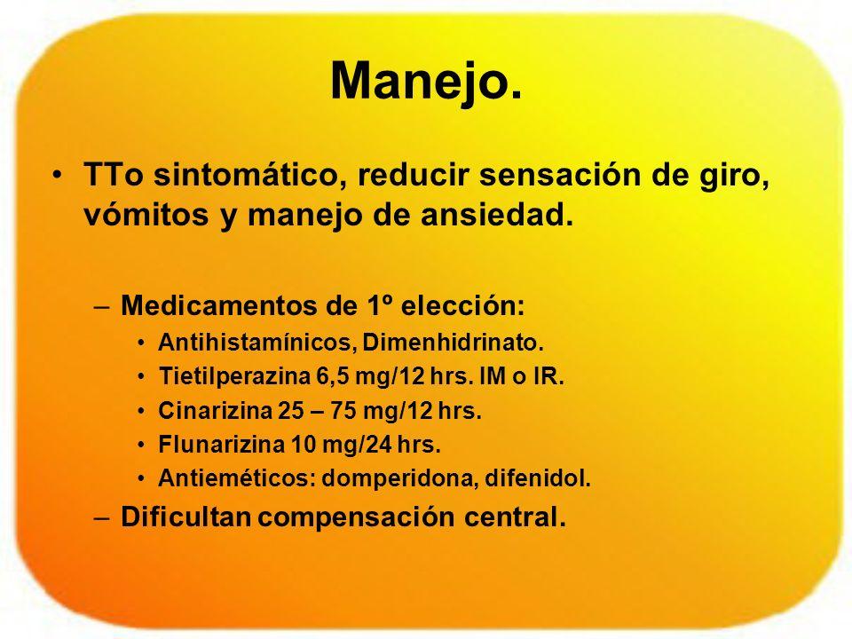 Manejo. TTo sintomático, reducir sensación de giro, vómitos y manejo de ansiedad. –Medicamentos de 1º elección: Antihistamínicos, Dimenhidrinato. Tiet