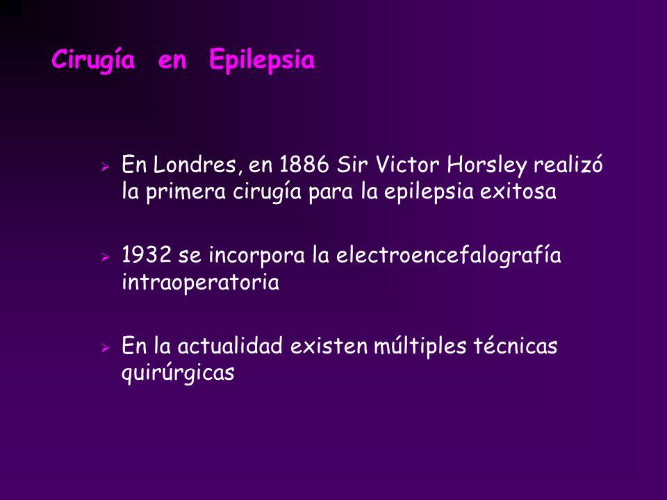 En Londres, en 1886 Sir Victor Horsley realizó la primera cirugía para la epilepsia exitosa 1932 se incorpora la electroencefalografía intraoperatoria
