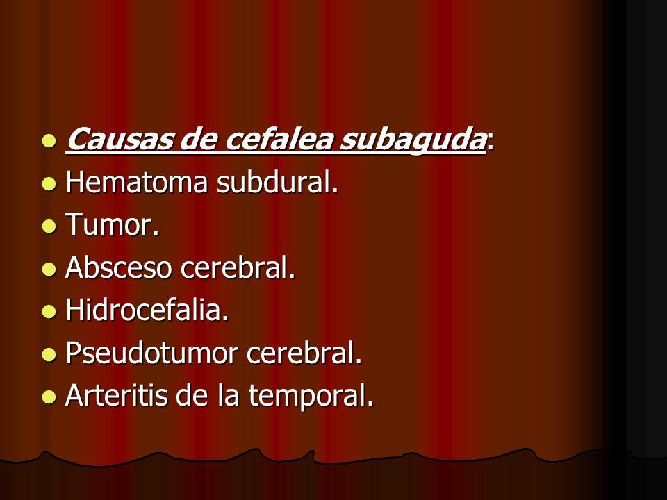 Causas de cefalea subaguda: Causas de cefalea subaguda: Hematoma subdural. Hematoma subdural. Tumor. Tumor. Absceso cerebral. Absceso cerebral. Hidroc