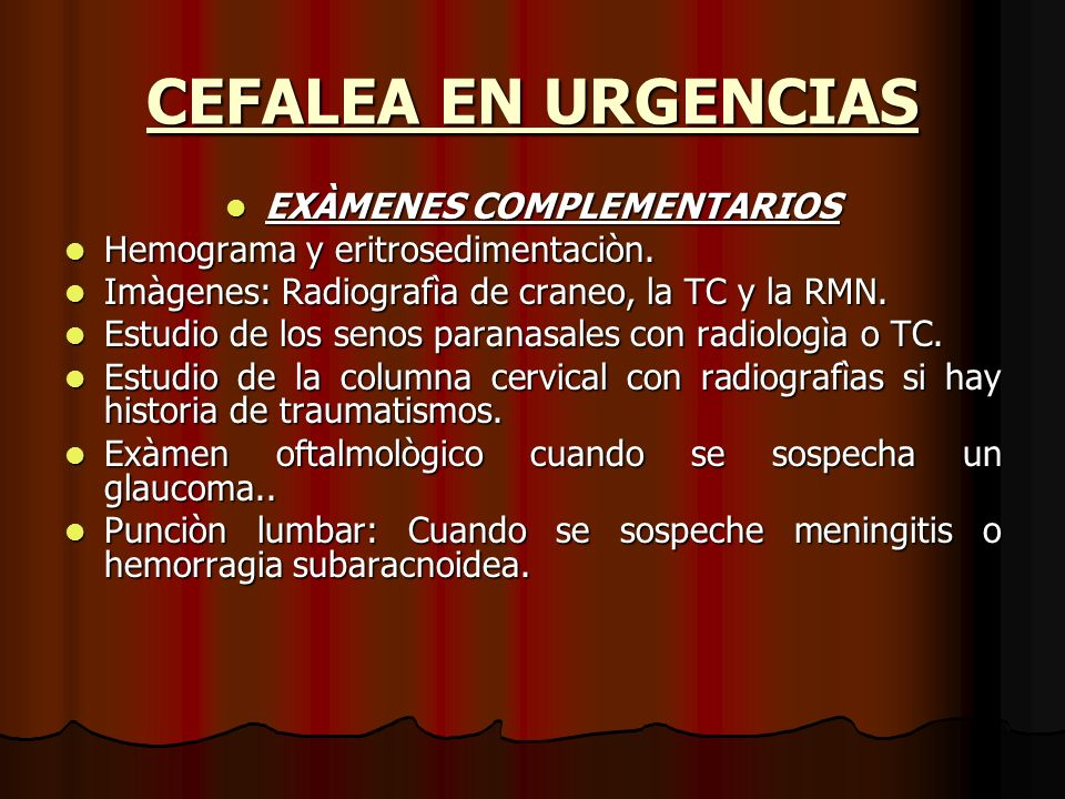 CEFALEA EN URGENCIAS EXÀMENES COMPLEMENTARIOS EXÀMENES COMPLEMENTARIOS Hemograma y eritrosedimentaciòn. Hemograma y eritrosedimentaciòn. Imàgenes: Rad