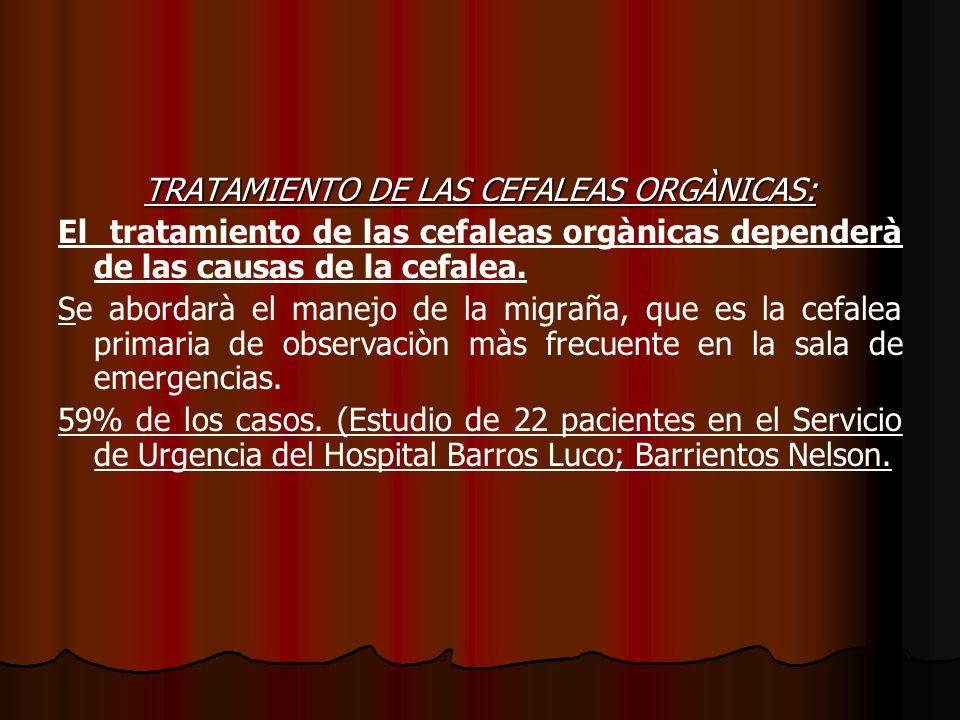 TRATAMIENTO DE LAS CEFALEAS ORGÀNICAS: El tratamiento de las cefaleas orgànicas dependerà de las causas de la cefalea. Se abordarà el manejo de la mig