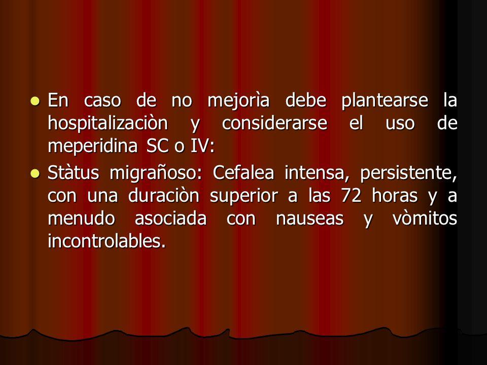 En caso de no mejorìa debe plantearse la hospitalizaciòn y considerarse el uso de meperidina SC o IV: En caso de no mejorìa debe plantearse la hospita