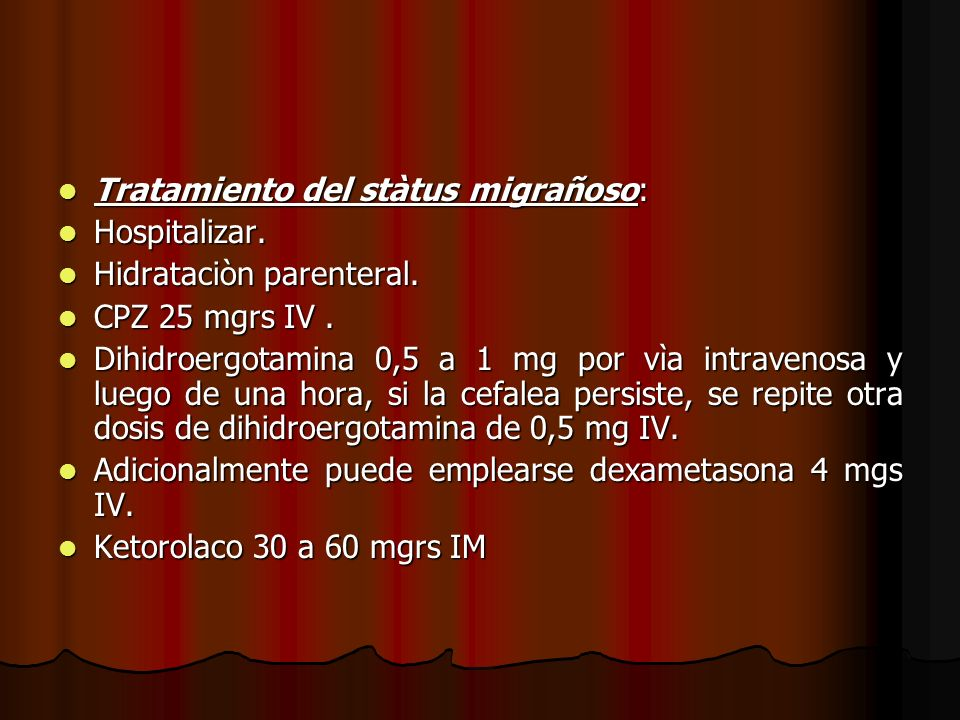 Tratamiento del stàtus migrañoso: Tratamiento del stàtus migrañoso: Hospitalizar. Hospitalizar. Hidrataciòn parenteral. Hidrataciòn parenteral. CPZ 25