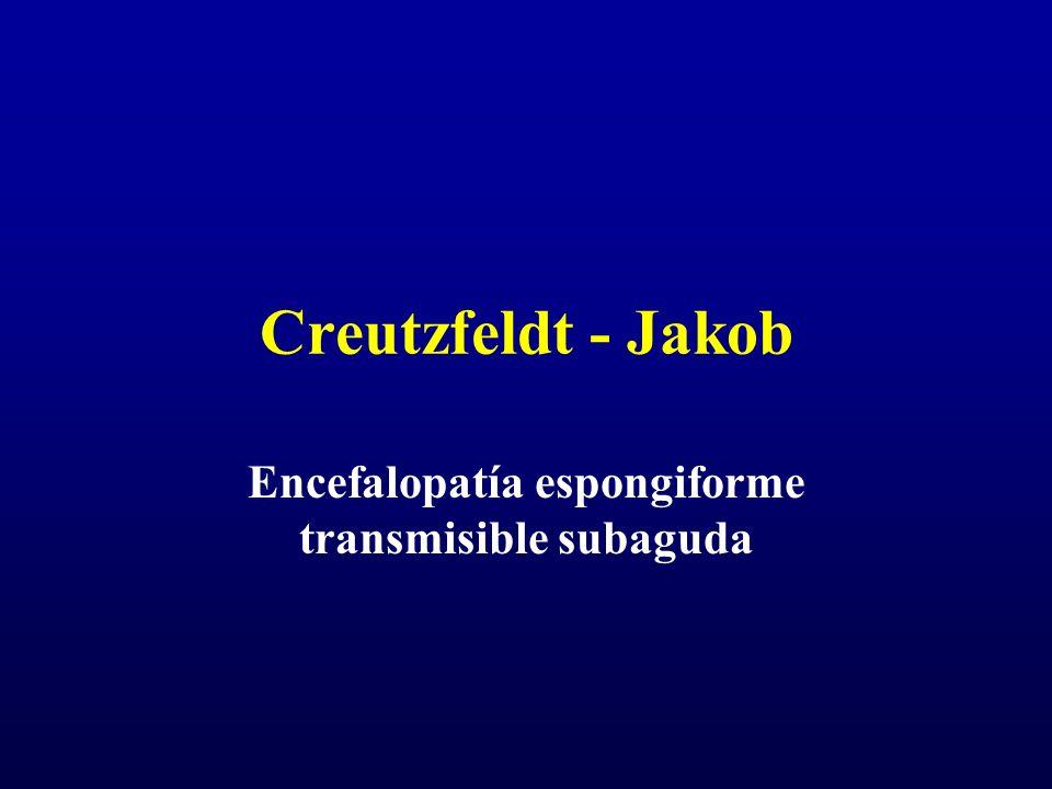 Creutzfeldt - Jakob Encefalopatía espongiforme transmisible subaguda