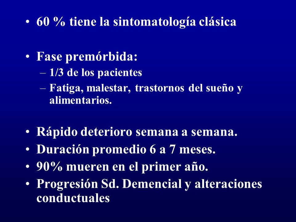 60 % tiene la sintomatología clásica Fase premórbida: –1/3 de los pacientes –Fatiga, malestar, trastornos del sueño y alimentarios. Rápido deterioro s