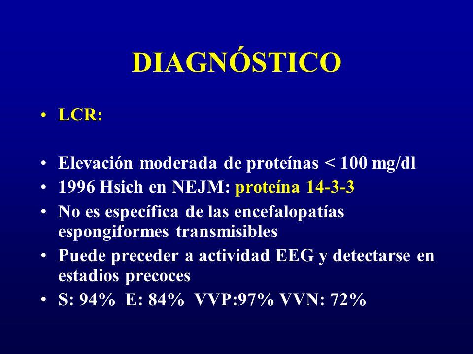 DIAGNÓSTICO LCR: Elevación moderada de proteínas < 100 mg/dl 1996 Hsich en NEJM: proteína 14-3-3 No es específica de las encefalopatías espongiformes