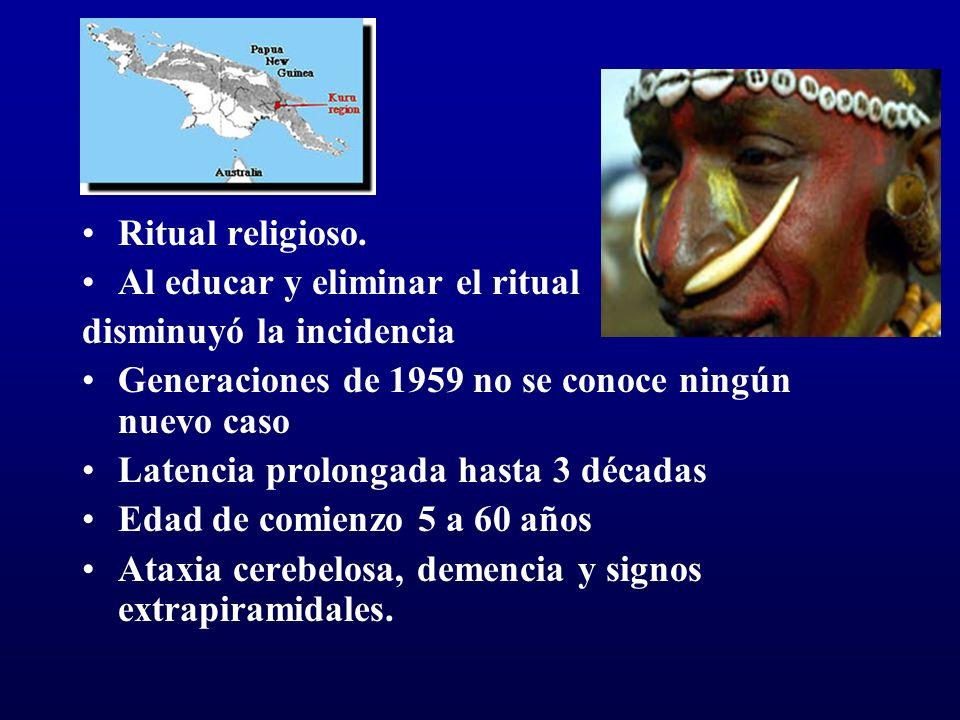 Ritual religioso. Al educar y eliminar el ritual disminuyó la incidencia Generaciones de 1959 no se conoce ningún nuevo caso Latencia prolongada hasta