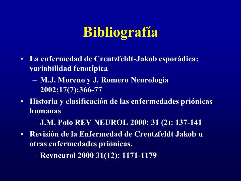Bibliografía La enfermedad de Creutzfeldt-Jakob esporádica: variabilidad fenotípica –M.J. Moreno y J. Romero Neurología 2002;17(7):366-77 Historia y c