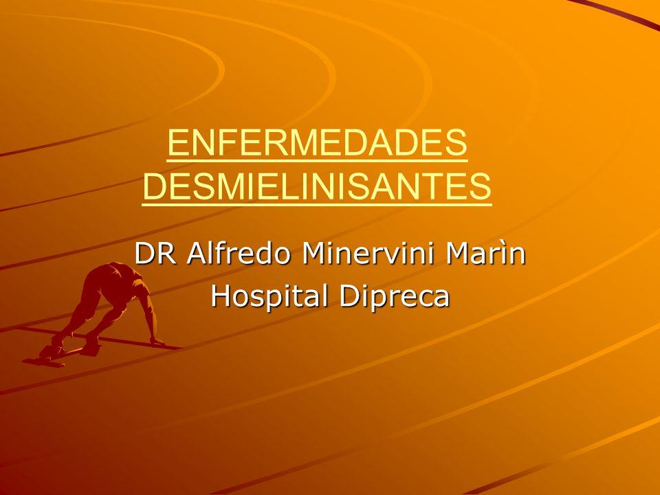 ENFERMEDADES DESMIELINISANTES DR Alfredo Minervini Marìn Hospital Dipreca