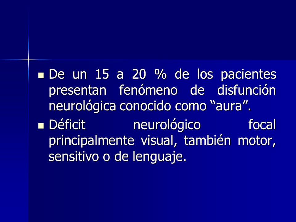 De un 15 a 20 % de los pacientes presentan fenómeno de disfunción neurológica conocido como aura.