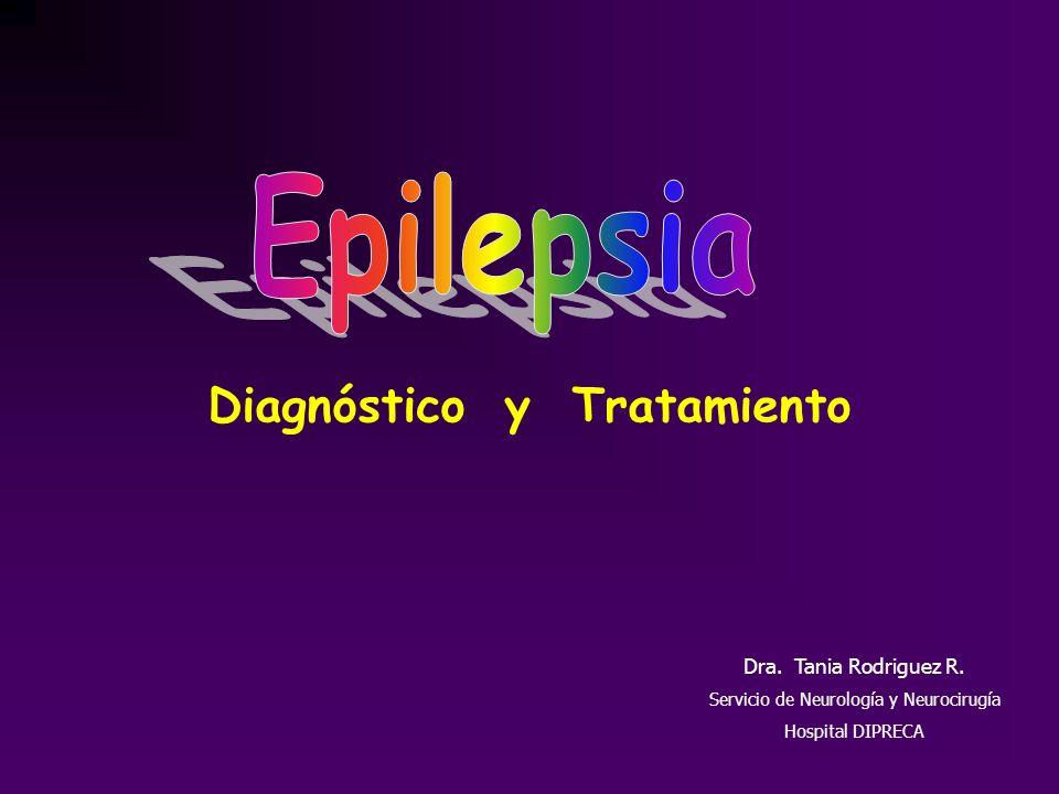 Dra. Tania Rodriguez R. Servicio de Neurología y Neurocirugía Hospital DIPRECA Diagnóstico y Tratamiento