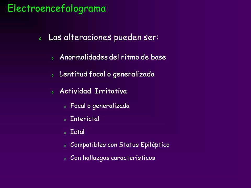 o Las alteraciones pueden ser: o Anormalidades del ritmo de base o Lentitud focal o generalizada o Actividad Irritativa o Focal o generalizada o Inter