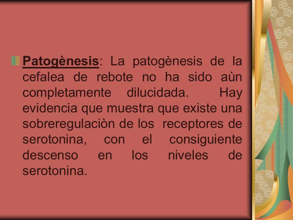 Patogènesis: La patogènesis de la cefalea de rebote no ha sido aùn completamente dilucidada. Hay evidencia que muestra que existe una sobreregulaciòn