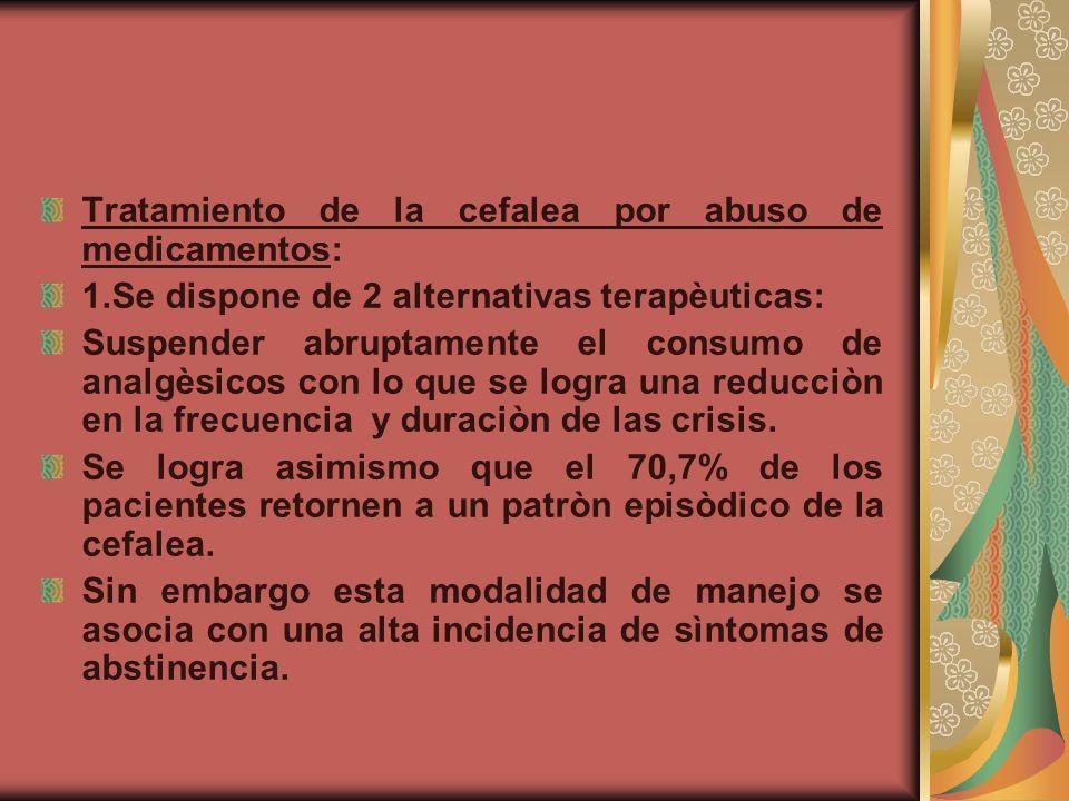 Tratamiento de la cefalea por abuso de medicamentos: 1.Se dispone de 2 alternativas terapèuticas: Suspender abruptamente el consumo de analgèsicos con