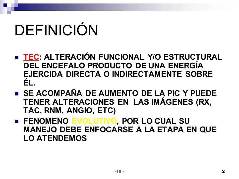FDLF2 DEFINICIÓN TEC: ALTERACIÓN FUNCIONAL Y/O ESTRUCTURAL DEL ENCEFALO PRODUCTO DE UNA ENERGÍA EJERCIDA DIRECTA O INDIRECTAMENTE SOBRE ÉL. SE ACOMPAÑ