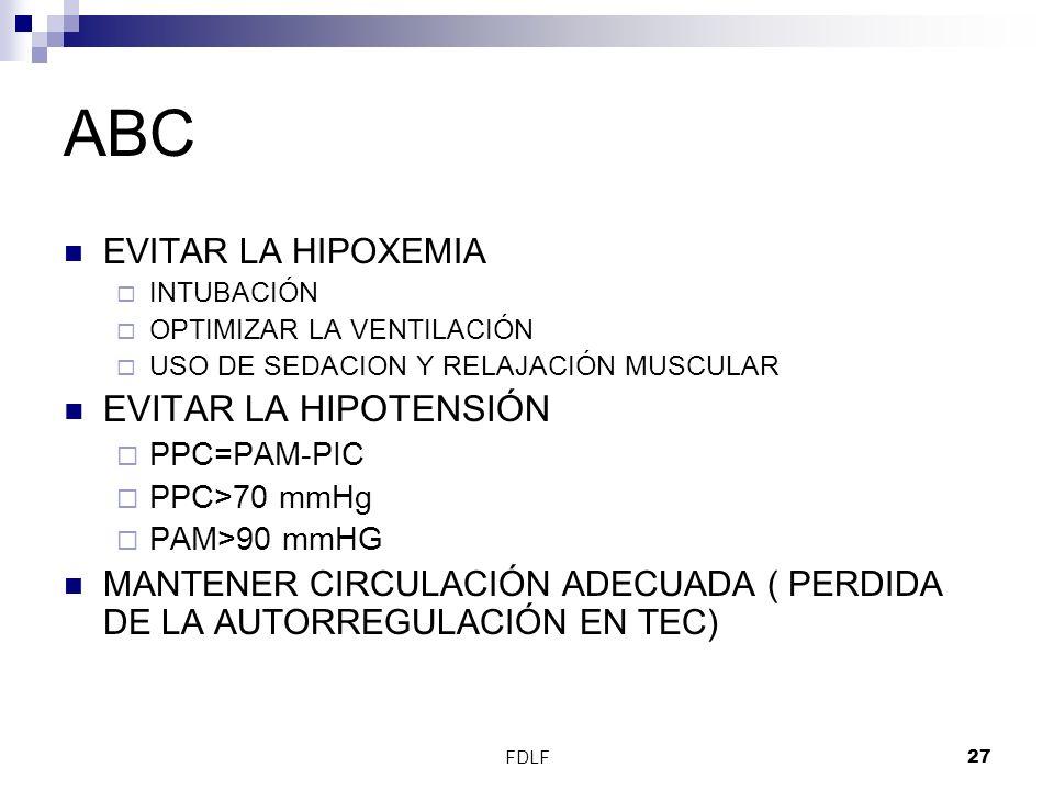 FDLF27 ABC EVITAR LA HIPOXEMIA INTUBACIÓN OPTIMIZAR LA VENTILACIÓN USO DE SEDACION Y RELAJACIÓN MUSCULAR EVITAR LA HIPOTENSIÓN PPC=PAM-PIC PPC>70 mmHg