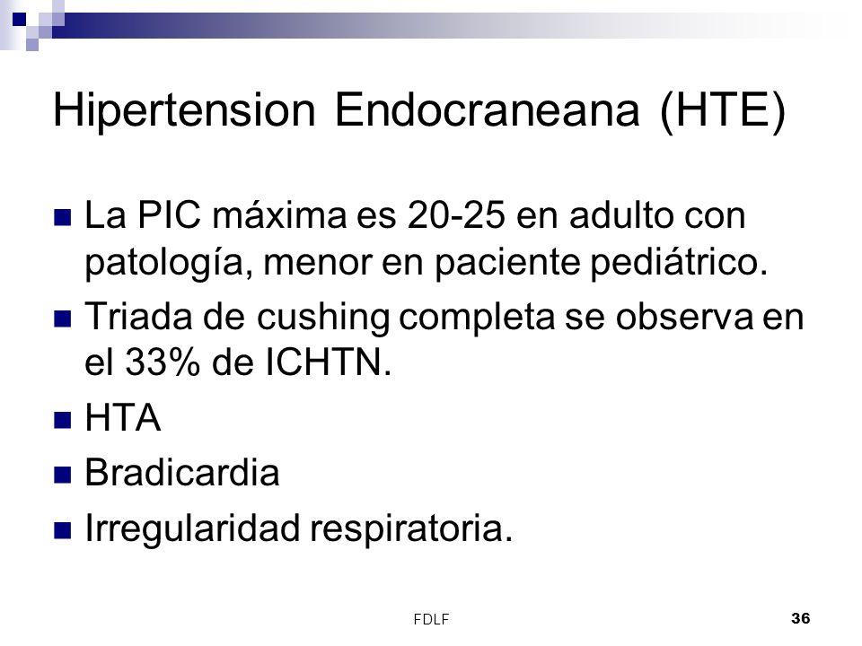 FDLF36 Hipertension Endocraneana (HTE) La PIC máxima es 20-25 en adulto con patología, menor en paciente pediátrico. Triada de cushing completa se obs