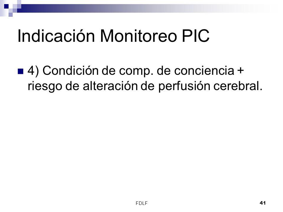 FDLF41 Indicación Monitoreo PIC 4) Condición de comp. de conciencia + riesgo de alteración de perfusión cerebral.
