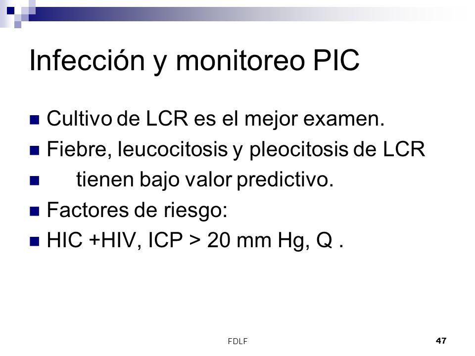 FDLF47 Infección y monitoreo PIC Cultivo de LCR es el mejor examen. Fiebre, leucocitosis y pleocitosis de LCR tienen bajo valor predictivo. Factores d