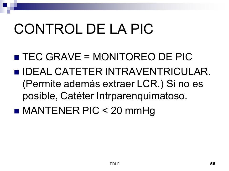 FDLF56 CONTROL DE LA PIC TEC GRAVE = MONITOREO DE PIC IDEAL CATETER INTRAVENTRICULAR. (Permite además extraer LCR.) Si no es posible, Catéter Intrpare
