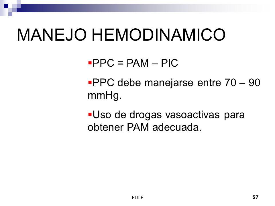 FDLF57 MANEJO HEMODINAMICO PPC = PAM – PIC PPC debe manejarse entre 70 – 90 mmHg. Uso de drogas vasoactivas para obtener PAM adecuada.