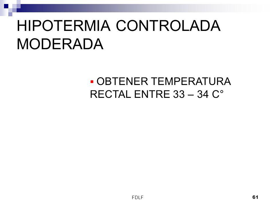 FDLF61 HIPOTERMIA CONTROLADA MODERADA OBTENER TEMPERATURA RECTAL ENTRE 33 – 34 C°
