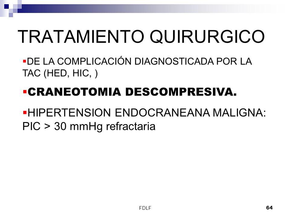 FDLF64 TRATAMIENTO QUIRURGICO DE LA COMPLICACIÓN DIAGNOSTICADA POR LA TAC (HED, HIC, ) CRANEOTOMIA DESCOMPRESIVA. HIPERTENSION ENDOCRANEANA MALIGNA: P