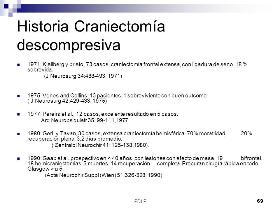 FDLF69 Historia Craniectomía descompresiva 1971: Kjellberg y prieto, 73 casos, craniectomía frontal extensa, con ligadura de seno, 18 % sobrevida. (J
