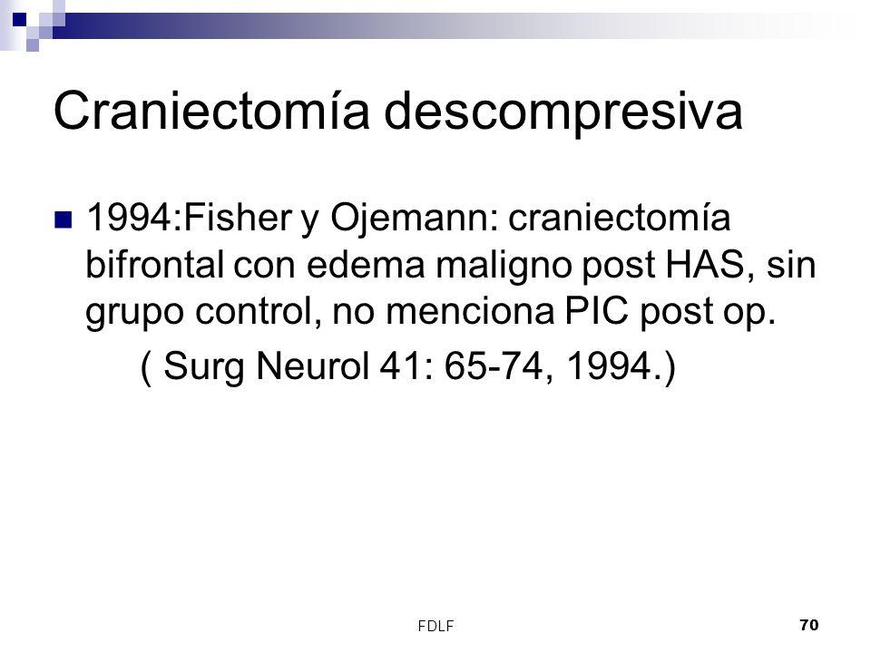 FDLF70 Craniectomía descompresiva 1994:Fisher y Ojemann: craniectomía bifrontal con edema maligno post HAS, sin grupo control, no menciona PIC post op