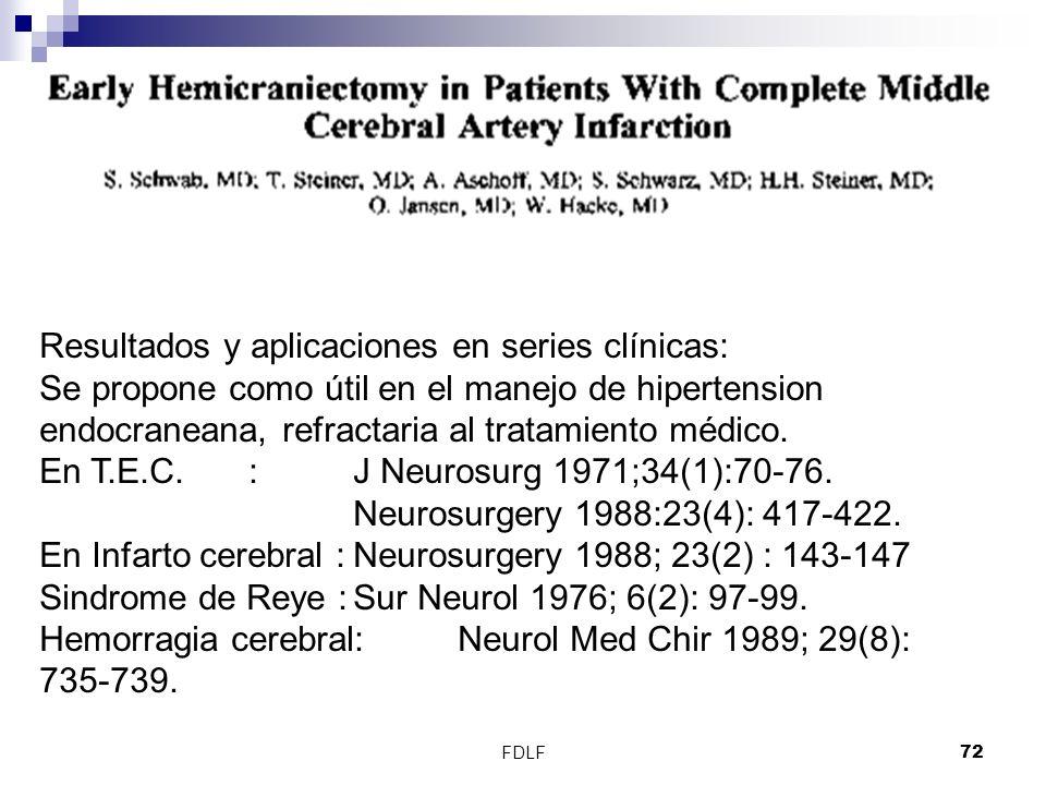 FDLF72 Resultados y aplicaciones en series clínicas: Se propone como útil en el manejo de hipertension endocraneana, refractaria al tratamiento médico