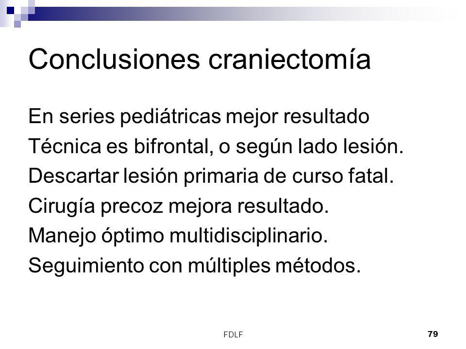 FDLF79 Conclusiones craniectomía En series pediátricas mejor resultado Técnica es bifrontal, o según lado lesión. Descartar lesión primaria de curso f