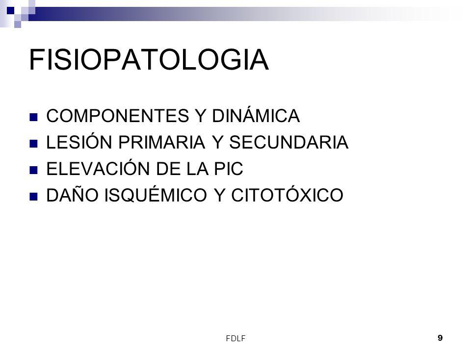 FDLF9 FISIOPATOLOGIA COMPONENTES Y DINÁMICA LESIÓN PRIMARIA Y SECUNDARIA ELEVACIÓN DE LA PIC DAÑO ISQUÉMICO Y CITOTÓXICO