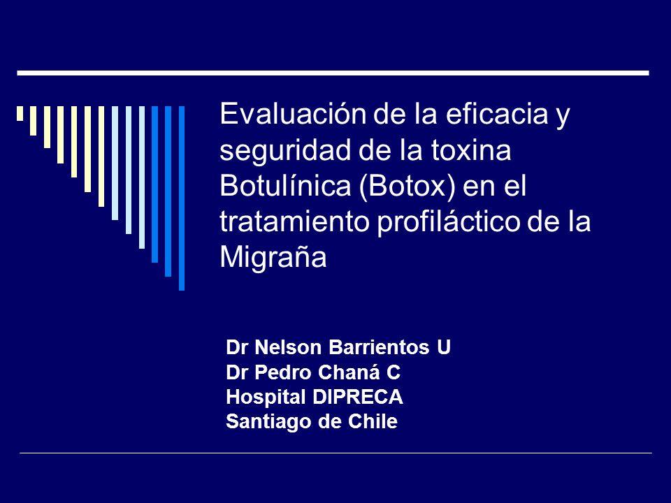 Evaluación de la eficacia y seguridad de la toxina Botulínica (Botox) en el tratamiento profiláctico de la Migraña Dr Nelson Barrientos U Dr Pedro Cha
