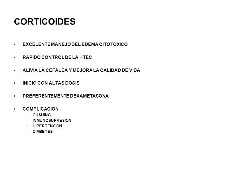 CORTICOIDES EXCELENTE MANEJO DEL EDEMA CITOTOXICO RAPIDO CONTROL DE LA HTEC ALIVIA LA CEFALEA Y MEJORA LA CALIDAD DE VIDA INICIO CON ALTAS DOSIS PREFE