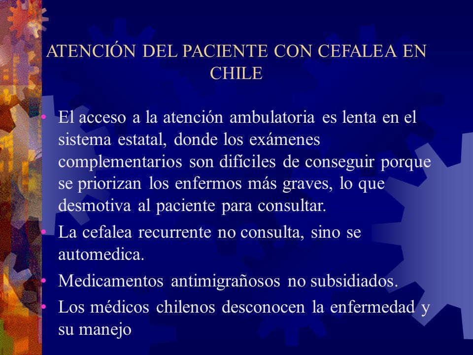 ATENCIÓN DEL PACIENTE CON CEFALEA EN CHILE El acceso a la atención ambulatoria es lenta en el sistema estatal, donde los exámenes complementarios son