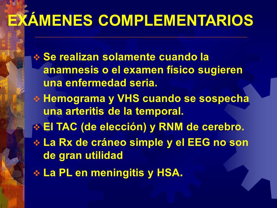 EXÁMENES COMPLEMENTARIOS Se realizan solamente cuando la anamnesis o el examen físico sugieren una enfermedad seria. Hemograma y VHS cuando se sospech