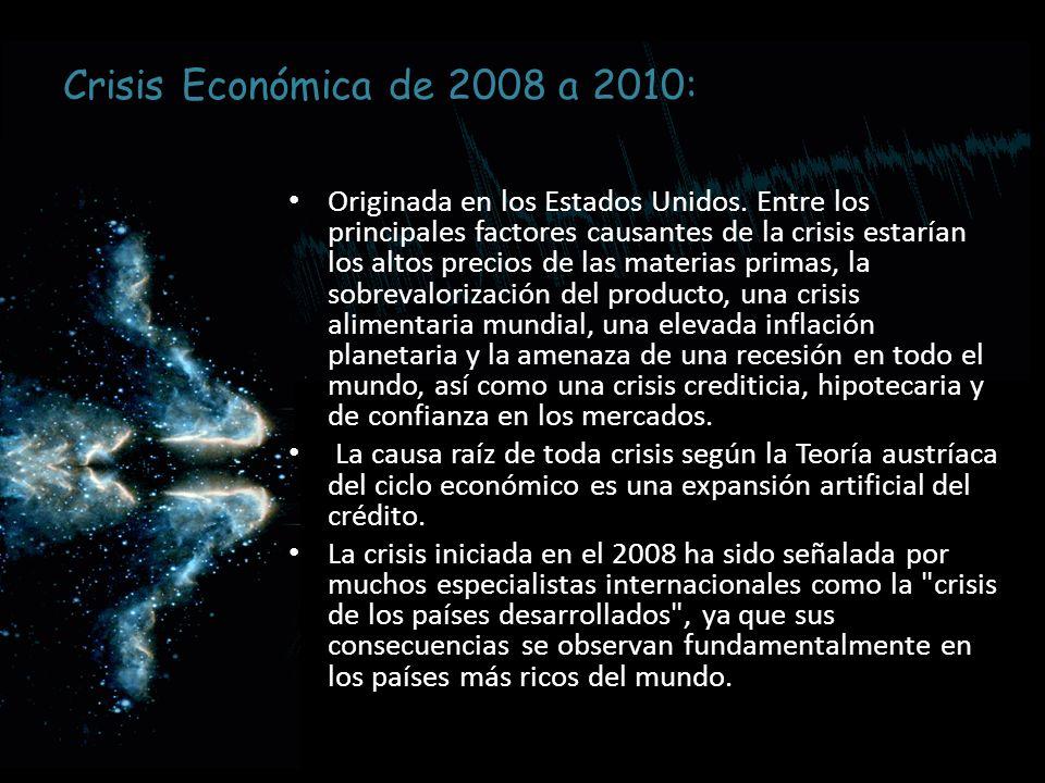 Crisis Económica de 2008 a 2010: Originada en los Estados Unidos. Entre los principales factores causantes de la crisis estarían los altos precios de