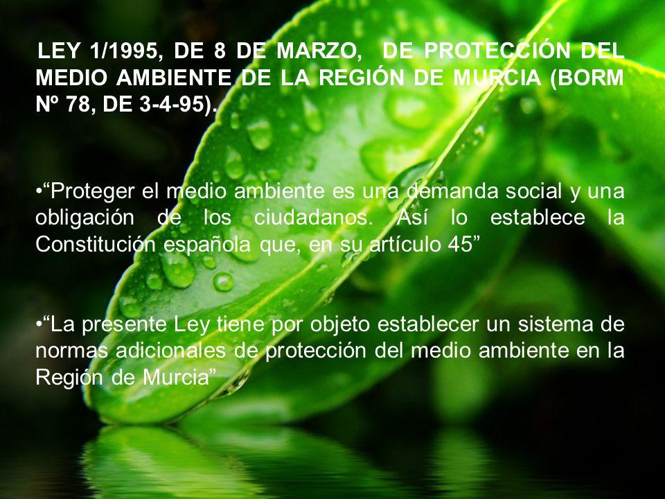 LEY 1/1995, DE 8 DE MARZO, DE PROTECCIÓN DEL MEDIO AMBIENTE DE LA REGIÓN DE MURCIA (BORM Nº 78, DE 3-4-95). Proteger el medio ambiente es una demanda