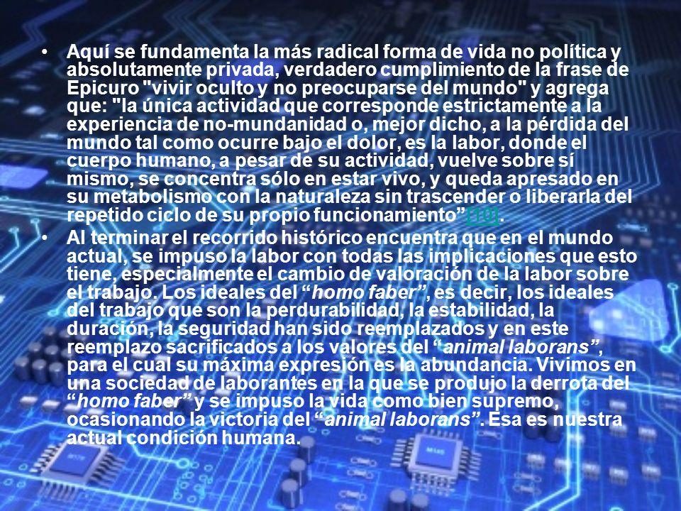 Aquí se fundamenta la más radical forma de vida no política y absolutamente privada, verdadero cumplimiento de la frase de Epicuro