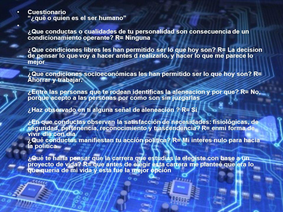 Cuestionario ¿què o quien es el ser humano ¿Que conductas o cualidades de tu personalidad son consecuencia de un condicionamiento operante? R= Ninguna