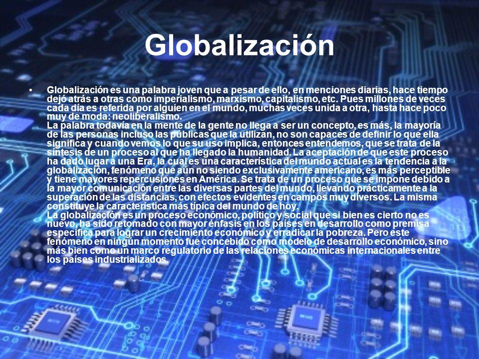 Globalización Globalización es una palabra joven que a pesar de ello, en menciones diarias, hace tiempo dejó atrás a otras como imperialismo, marxismo