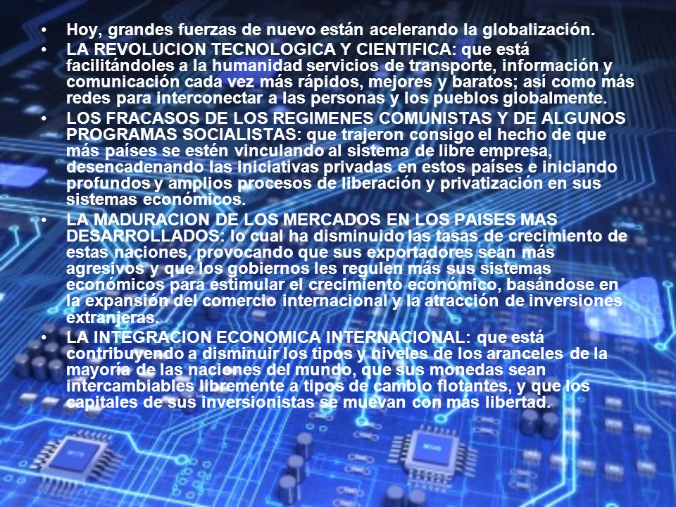 Hoy, grandes fuerzas de nuevo están acelerando la globalización. LA REVOLUCION TECNOLOGICA Y CIENTIFICA: que está facilitándoles a la humanidad servic