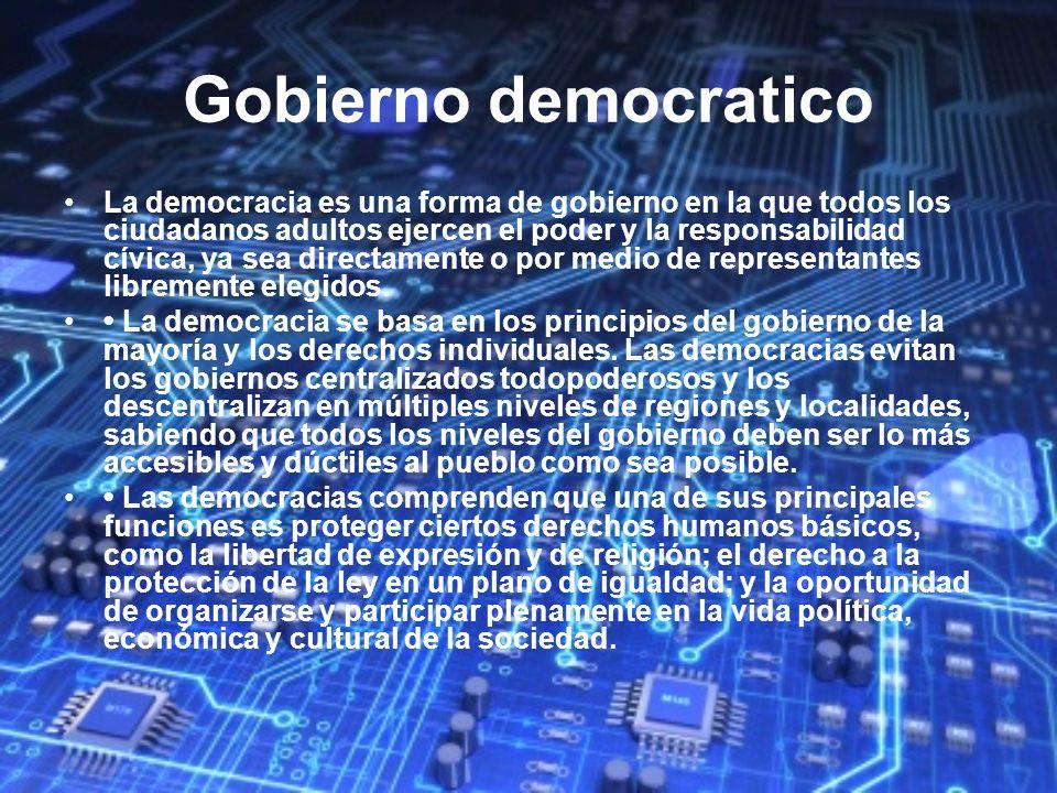 Gobierno democratico La democracia es una forma de gobierno en la que todos los ciudadanos adultos ejercen el poder y la responsabilidad cívica, ya se