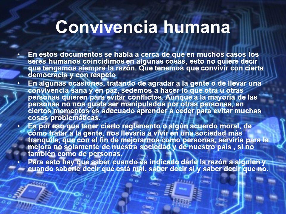 Convivencia humana En estos documentos se habla a cerca de que en muchos casos los seres humanos coincidimos en algunas cosas, esto no quiere decir qu